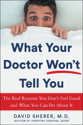 What Your Doctor Won't Tell You: The Real Reasons You Don't Feel Good and What YOU Can Do About It (Hardback)