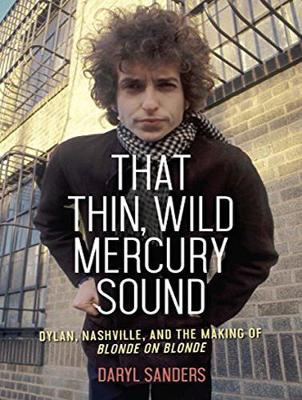That Thin, Wild Mercury Sound: Dylan, Nashville, and the Making of Blonde on Blonde (CD-Audio)