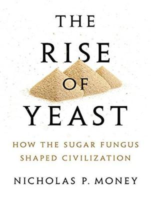 The Rise of Yeast: How the Sugar Fungus Shaped Civilization (CD-Audio)