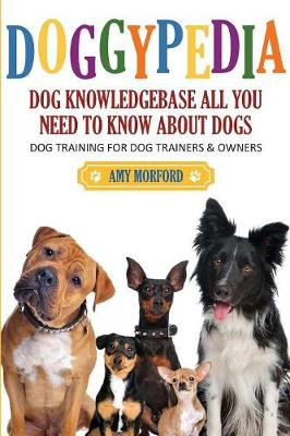 Doggypedia: All You Need to Know about Dogs: Dog Training for Both Trainers and Owners (Paperback)