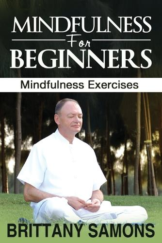 Mindfulness for Beginners: Mindfulness Exercises (Paperback)