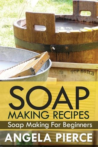 Soap Making Recipes: Soap Making for Beginners (Paperback)