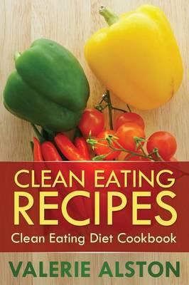 Clean Eating Recipes: Clean Eating Diet Cookbook (Paperback)