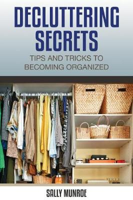 Decluttering Secrets: Tips and Tricks to Becoming Organized (Paperback)