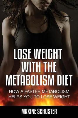 Lose Weight with the Metabolism Diet: How a Faster Metabolism Helps You to Lose Weight (Paperback)