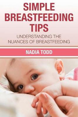 Simple Breastfeeding Tips: Understanding the Nuances of Breastfeeding (Paperback)