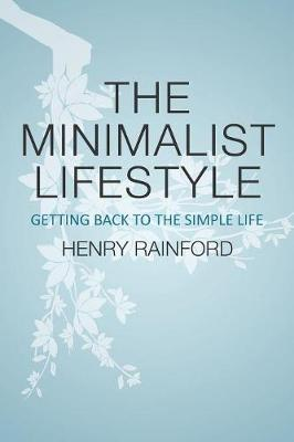 The Minimalist Lifestyle: Getting Back to the Simple Life (Paperback)