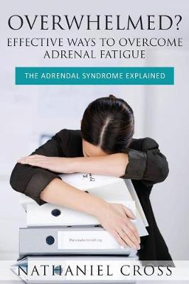 Overwhelmed? Effective Ways to Overcome Adrenal Fatigue: The Adrendal Syndrome Explained (Paperback)