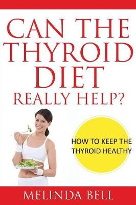 Can the Thyroid Diet Really Help: How to Keep the Thyroid Healthy (Paperback)