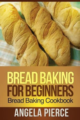 Bread Baking for Beginners: Bread Baking Cookbook (Paperback)