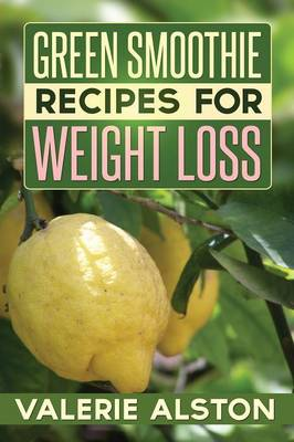 Green Smoothie Recipes for Weight Loss (Paperback)