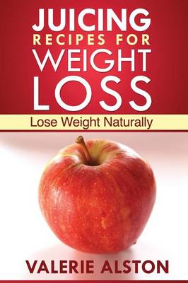 Juicing Recipes for Weight Loss: Lose Weight Naturally (Paperback)