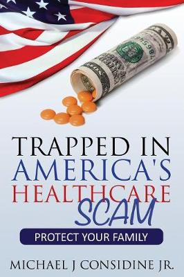 Trapped in America's Healthcare Scam: Protect Your Family (Paperback)
