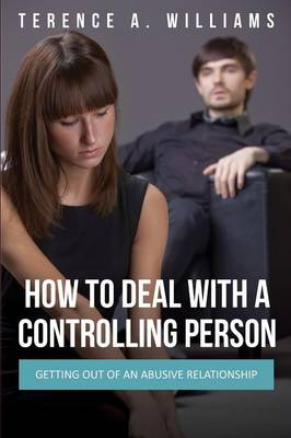How to Deal with a Controlling Person: Getting Out of an Abusive Relationship (Paperback)