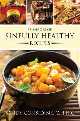 35 Shades of Sinfully Healthy Recipes: Clean Eating Using Once Forbidden Ingredients (Paperback)