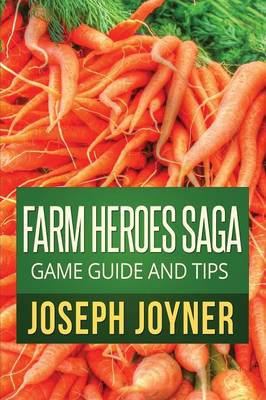 Farm Heroes Saga Game Guide and Tips (Paperback)