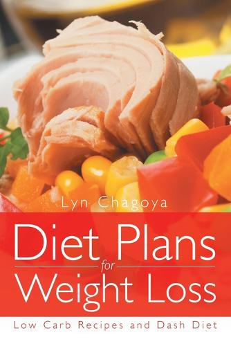 Diet Plans for Weight Loss: Low Carb Recipes and Dash Diet (Paperback)