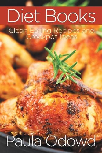 Diet Books: Clean Eating Recipes and Crockpot Ideas (Paperback)