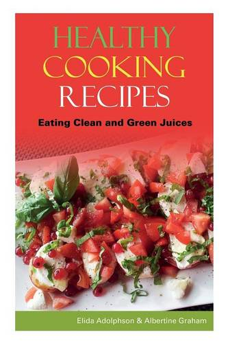 Healthy Cooking Recipes: Eating Clean and Green Juices (Paperback)