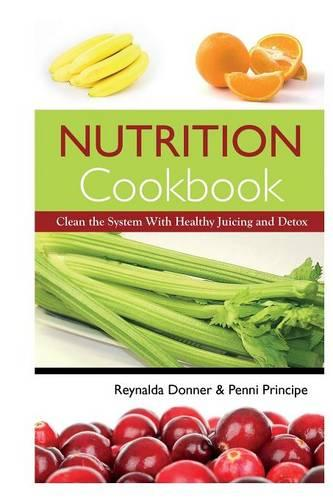 Nutrition Cookbook: Clean the System with Healthy Juicing and Detox (Paperback)
