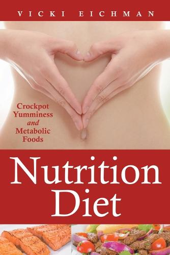 Nutrition Diet: Crockpot Yumminess and Metabolic Foods (Paperback)