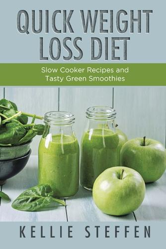Quick Weight Loss Diet: Slow Cooker Recipes and Tasty Green Smoothies (Paperback)