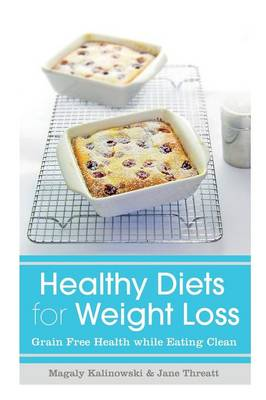 Healthy Diets for Weight Loss: Grain Free Health While Eating Clean (Paperback)