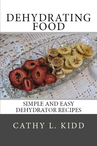 Dehydrating Food: Simple and Easy Dehydrator Recipes (Paperback)