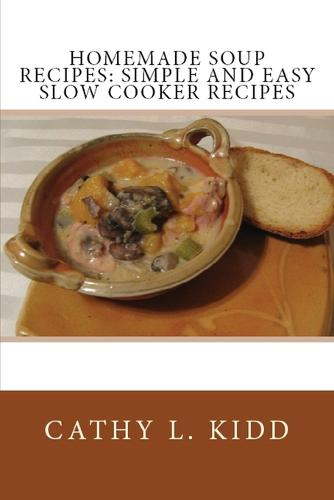 Homemade Soup Recipes: Simple and Easy Slow Cooker Recipes (Paperback)