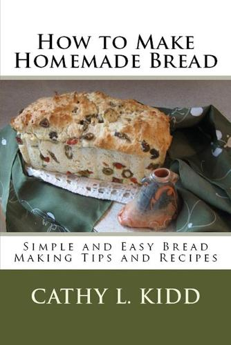 How to Make Homemade Bread: Simple and Easy Bread Making Tips and Recipes (Paperback)