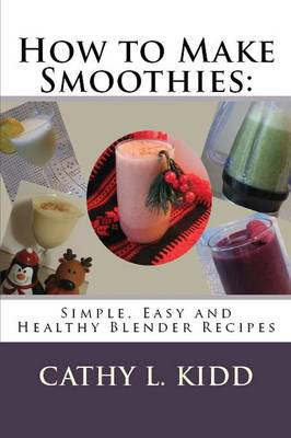 How to Make Smoothies: Simple, Easy and Healthy Blender Recipes (Paperback)