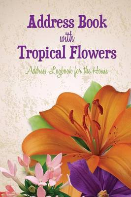 Address Book with Tropical Flowers: Address Logbook for the Home (Paperback)