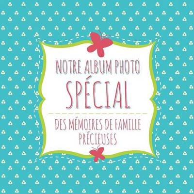 Notre Album Photo Special Des Memoires de Famille Precieuses (Paperback)
