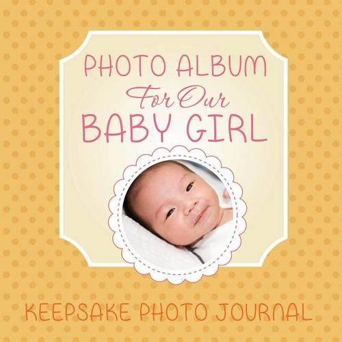 Photo Album for Our Baby Girl: Keepsake Photo Journal (Paperback)