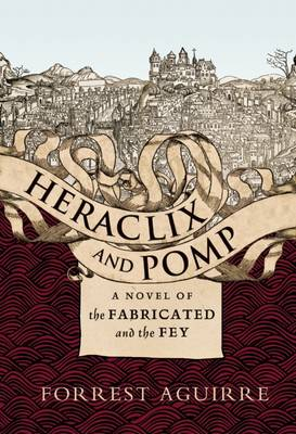 Heraclix and Pomp: A Novel of the Fabricated and the Fey (Hardback)