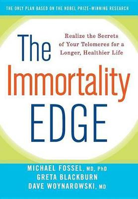 The Immortality Edge: Realize the Secrets of Your Telomeres for a Longer, Healthier Life (Hardback)