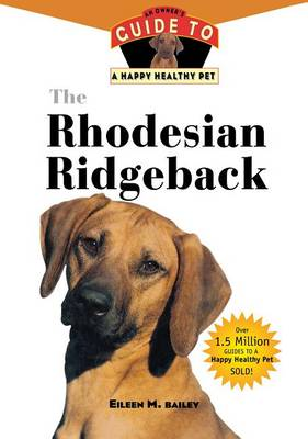 The Rhodesian Ridgeback: An Owner's Guide to a Happy Healthy Pet - Your Happy Healthy Pet Guides 7 (Hardback)