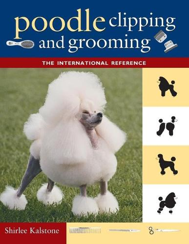 Poodle Clipping and Grooming: The International Reference (Paperback)