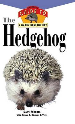 The Hedgehog: An Owner's Guide to a Happy Healthy Pet - Your Happy Healthy Pet Guides 163 (Paperback)