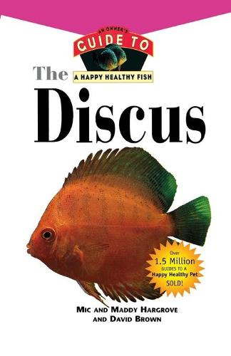 The Discus: An Owner's Guide to a Happy Healthy Fish - Your Happy Healthy Pet Guides 143 (Paperback)