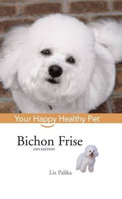 Bichon Frise: Your Happy Healthy Pet - Your Happy Healthy Pet Guides 108 (Paperback)
