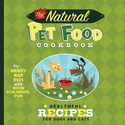 The Natural Pet Food Cookbook: Healthful Recipes for Dogs and Cats (Paperback)