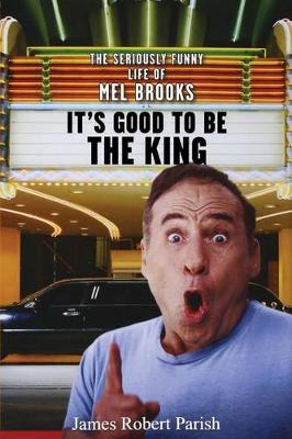 It's Good to Be the King: The Seriously Funny Life of Mel Brooks (Hardback)