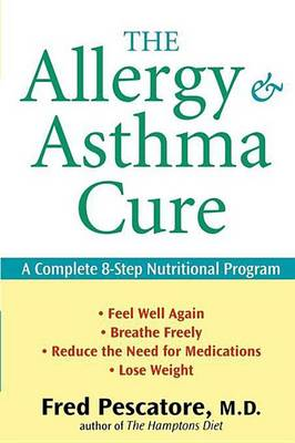 The Allergy and Asthma Cure: A Complete 8-Step Nutritional Program (Hardback)