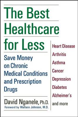 The Best Healthcare for Less: Save Money on Chronic Medical Conditions and Prescription Drugs (Hardback)