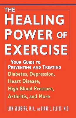 The Healing Power of Exercise: Your Guide to Preventing and Treating Diabetes, Depression, Heart Disease, High Blood Pressure, Arthritis, and More (Hardback)