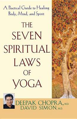 The Seven Spiritual Laws of Yoga: A Practical Guide to Healing Body, Mind, and Spirit (Hardback)