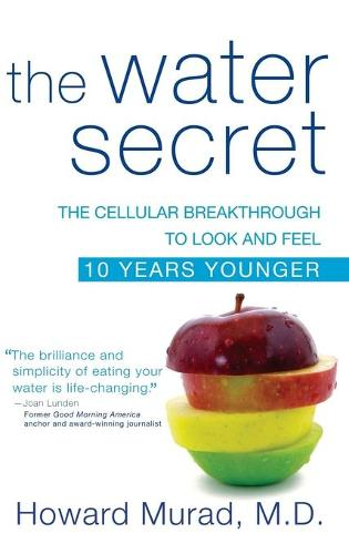 The Water Secret: The Cellular Breakthrough to Look and Feel 10 Years Younger (Hardback)