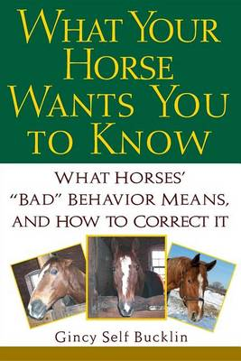 """What Your Horse Wants You to Know: What Horses' """"""""Bad"""""""" Behavior Means, and How to Correct It (Hardback)"""