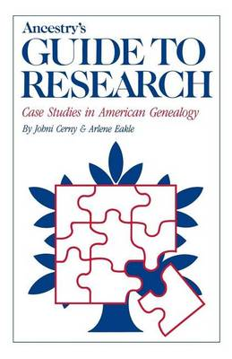 Ancestry's Guide to Research: Case Studies in American Genealogy (Hardback)
